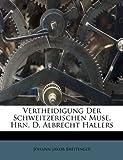 Vertheidigung der Schweitzerischen Muse, Hrn d Albrecht Hallers, Johann Jakob Breitinger, 1286044545