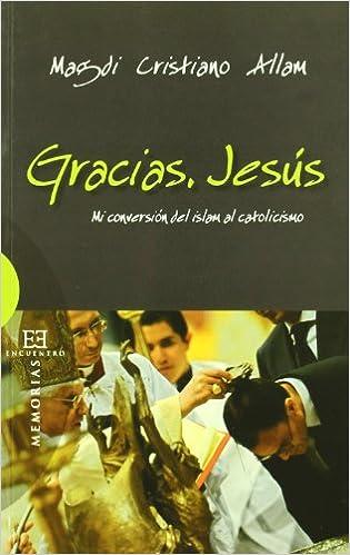 Descargar En Torrent Gracias, Jesús: Mi Conversión Del Islam Al Catolicismo PDF Libre Torrent