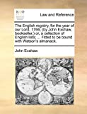 The English Registry, for the Year of Our Lord, 1766; or, a Collection of English Lists; Fitted to Be Bound with Wat, John Exshaw, 1170848788