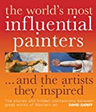The World's Most Influential Painters... and the Artists They Inspired, David Gariff, 0764160885