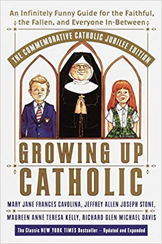 Growing Up Catholic The Millennium Edition An Infinitely Funny