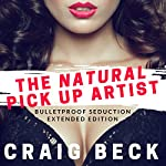The Natural Pick up Artist: Bulletproof Seduction Extended Edition | Craig Beck