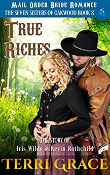 True Riches: The Story of Iris Wilde and Kevin Rothchild (The Seven Sisters Of Oakwood Book 8) by [Grace, Terri, Read, Pure]