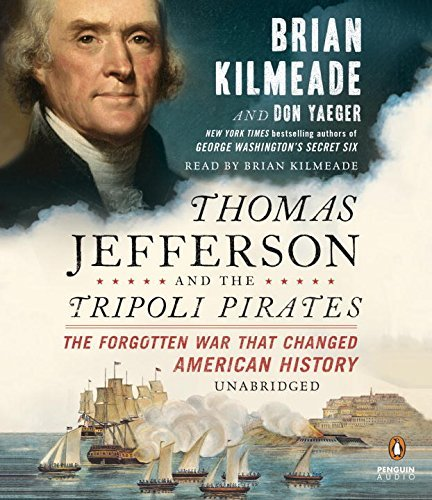 Book cover from Thomas Jefferson and the Tripoli Pirates: The Forgotten War That Changed American History by Brian Kilmeade (2015-11-03) by Brian Kilmeade;Don Yaeger