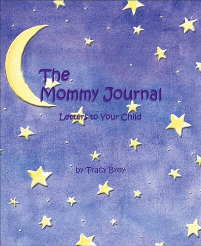 The Mommy Journal: Letters To Your Child by Tracy Broy