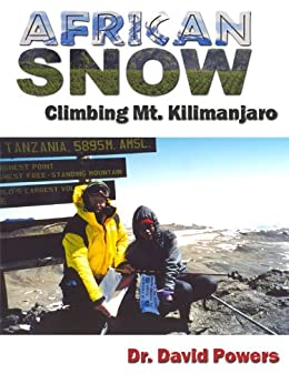 African Snow- Climbing Mt. Kilimanjaro (Mastering the Art of Living- Adventure Book 1) by [Powers, Dr. David]