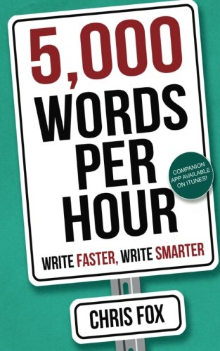 5,000 Words Per Hour: Write Faster, Write Smarter (Volume 1)