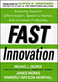 Fast Innovation: Achieving Superior Differentiation, Speed to Market, and Increased Profitability (Management & Leadership)