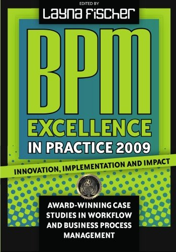 Read Online BPM Excellence in Practice 2009: Innovation, Implementation and Impact Award-winning Case Studies in Workflow and Business Process Management pdf epub
