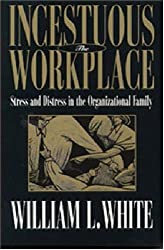 Incestuous Workplace: Stress and Distress in the Organizational Family