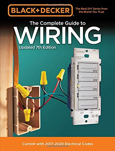 Black Decker The Complete Guide To Wiring Updated 7th Edition Current With 2017 2020 Electrical Codes Black Decker Complete Guide Editors Of Cool Springs Press 9780760353578 Amazon Com Books