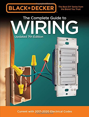 Black & Decker The Complete Guide to Wiring, Updated 7th Edition: Current with 2017-2020 Electrical Codes (Black & Decker Complete Guide) (Black And Decker Shop)
