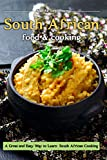 South African Food and Cooking: A Great and Easy Way to Learn South African Cooking!