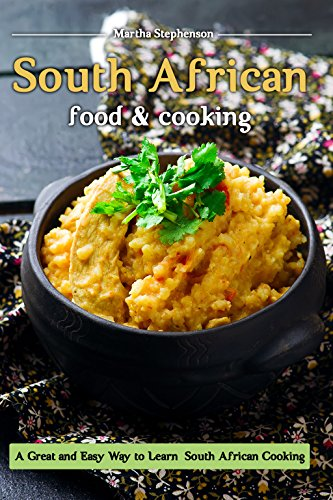 Search : South African Food and Cooking: A Great and Easy Way to Learn South African Cooking!