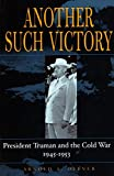 img - for Another Such Victory: President Truman and the Cold War, 1945-1953 (Stanford Nuclear Age Series) book / textbook / text book
