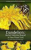 Dandelion: Herbal Medicine Rooted in Your Front Yard (The Practical Herbalist's Herbal Folios Book 3)