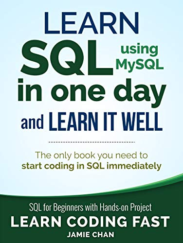 SQL: Learn SQL (using MySQL) in One Day and Learn It Well. SQL for Beginners with Hands-on Project. (Learn Coding Fast with Hands-On Project Book 5) (Best Way To Learn Database)