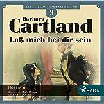 Laß mich bei dir sein (Die zeitlose Romansammlung von Barbara Cartland 9) | Barbara Cartland