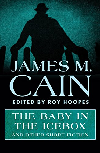 The Baby in the Icebox: And Other Short Fiction by [Cain, James M.]
