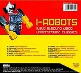 I-Robots : Italo Electro Disco Underground Classics