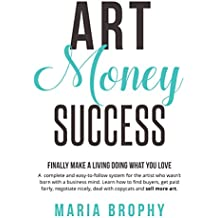 Art Money & Success: A complete and easy-to-follow system for the artist who wasn't born with a business mind.