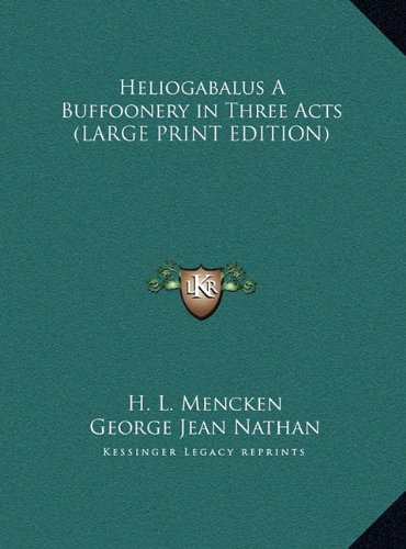Download Heliogabalus A Buffoonery in Three Acts (LARGE PRINT EDITION) ebook