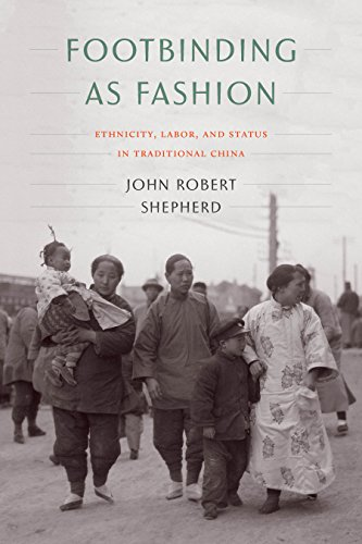 Footbinding as Fashion: Ethnicity, Labor, and Status in Traditional China (Traditional China)