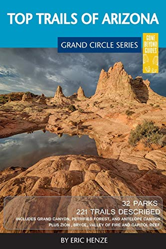Top Trails of Arizona: Includes Grand Canyon, Petrified Forest, Monument Valley, Vermilion Cliffs, Havasu Falls, Antelope Canyon, and Slide Rock (Best Hiking Trails In Arizona)