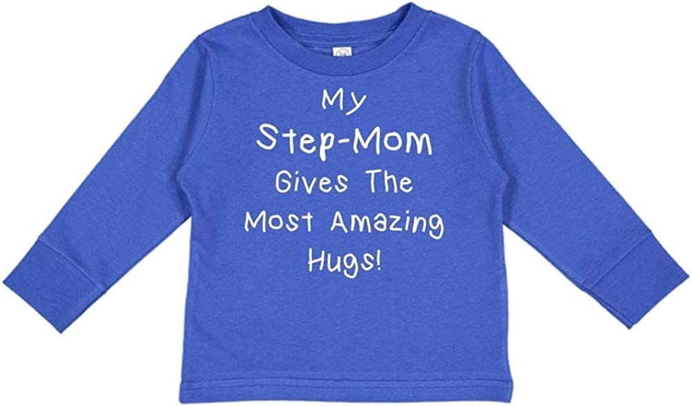 My Step-Mom Gives The Most Amazing Hugs Toddler//Kids Long Sleeve T-Shirt