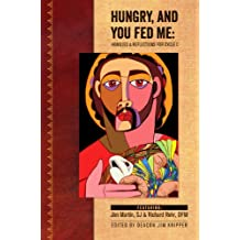 Hungry, And You Fed Me: Homilies and Reflections for Cycle C