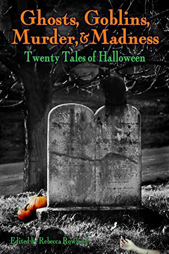 Ghosts, Goblins, Murder, & Madness: Twenty Tales of Halloween ()