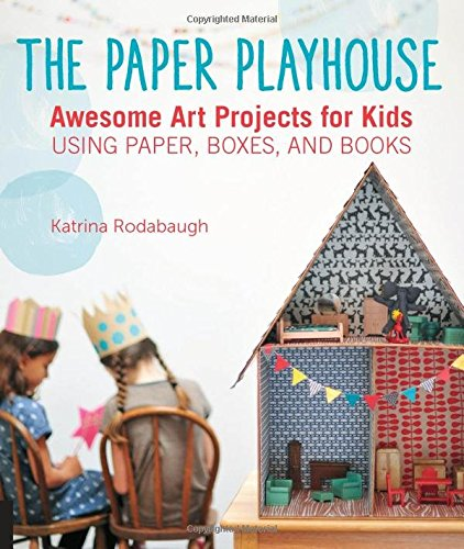 The Paper Playhouse: Awesome Art Projects for Kids