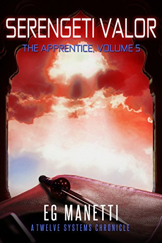 Serengeti Valor: The Apprentice, Volume 5 (The Twelve Systems Chronicles)
