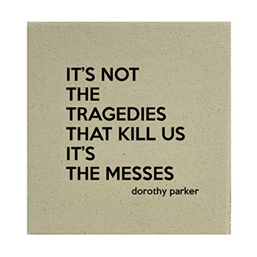 Style In Print It's Not The Tragedies That Kill Us It's The Messes (Dorothy Parker) Cotton Canvas Stretched Natural Canvas Printed Canvas - 8