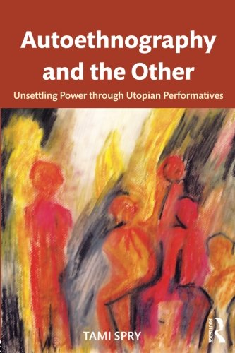 Autoethnography and the Other: Unsettling Power through Utopian Performatives (Qualitative Inquiry and Social Justice)