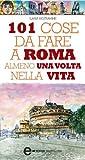 Front cover for the book 101 cose da fare a Roma almeno una volta nella vita by Ilaria Beltramme