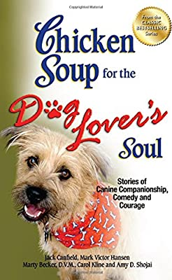 Chicken Soup for the Dog Lover's Soul: Stories of Canine Companionship from Backlist, LLC - a unit of Chicken Soup of the Soul Publishing LLC