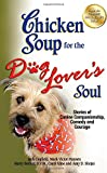 chicken soup for the pet lover - Chicken Soup for the Dog Lover's Soul: Stories of Canine Companionship, Comedy and Courage (Chicken Soup for the Soul)