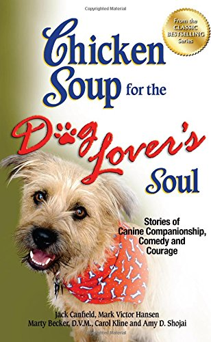 Chicken Soup for the Dog Lover's Soul: Stories of Canine Companionship, Comedy and Courage (Chicken Soup for the Soul) [Jack Canfield - Mark Victor Hansen - Carol Kline] (Tapa Blanda)