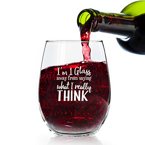 I'm 1 Glass Away From Saying What I Really Think Funny Stemless Wine Glass - 15 oz - Gift Ideas for Her, Women, Mom, - Really Cute Glasses