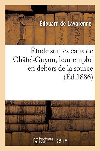 Étude Sur Les Eaux de Châtel-Guyon, Leur Emploi En Dehors de la Source (French Edition)