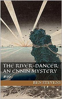 The River-dancer: An Ennin Mystery #16 by [Stevens, Ben]