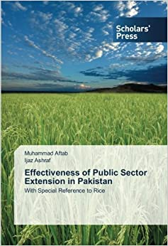 Effectiveness of Public Sector Extension in Pakistan: With Special Reference to Rice by Muhammad Aftab (2013-08-23)