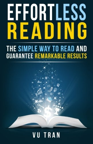 Effortless Reading: The Simple Way to Read and Guarantee Remarkable Results [Vu Tran] (Tapa Blanda)