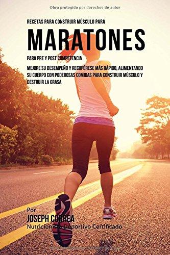 Descargar Libro Recetas Para Construir Musculo Para Maratones, Para Pre Y Post Competencia: Mejore Su Desempeno Y Recuperese Mas Rapido, Alimentando Su Cuerpo Con ... Para Construir Musculo Y Destruir La Grasa Desconocido