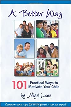 Book A Better Way: 101 Practical Ways to Motivate Your Child