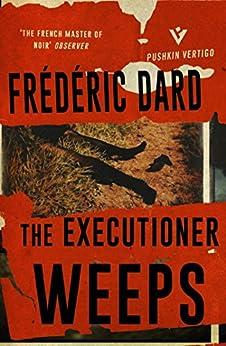The Executioner Weeps (Pushkin Vertigo) by [Dard, Frédéric]