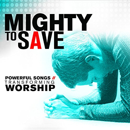 Mighty to Save: Powerful Songs...