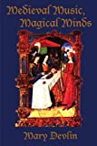 Medieval Music, Magical Minds, Mary Devlin, 0595183719