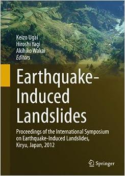 Book Earthquake-Induced Landslides: Proceedings of the International Symposium on Earthquake-Induced Landslides, Kiryu, Japan, 2012